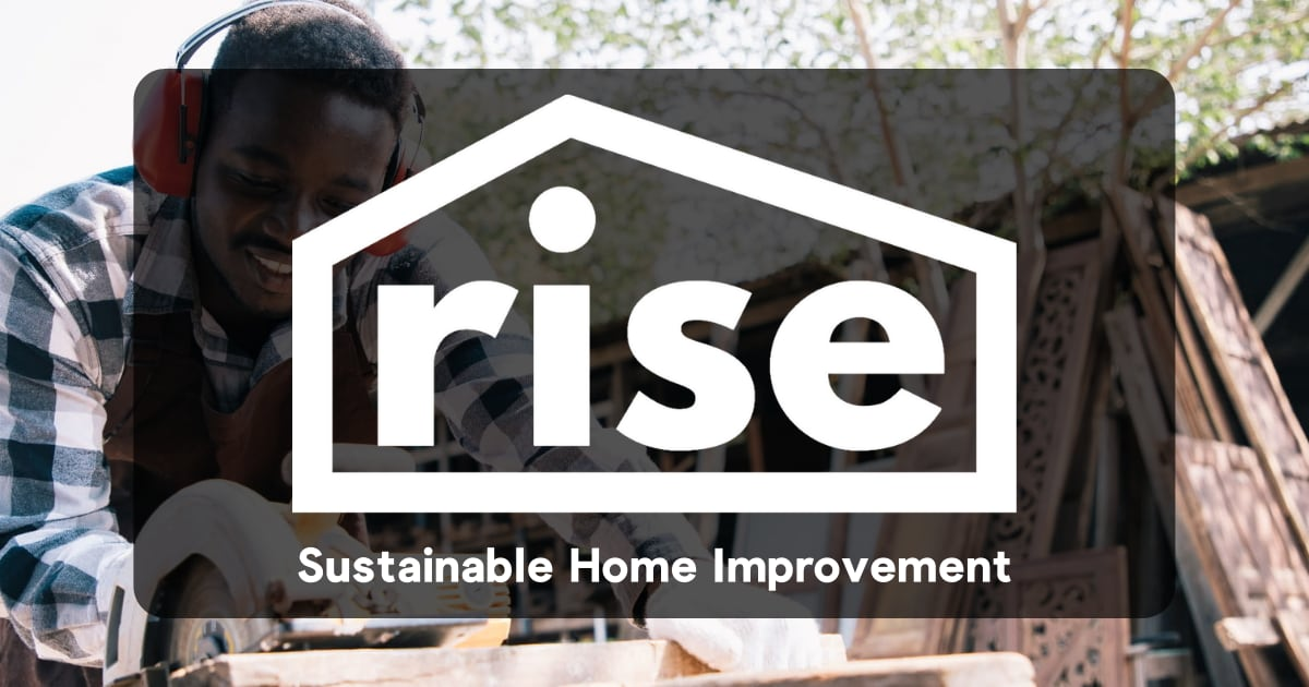 Rise Turn Any Home Improvement Project Into A Sustainable One